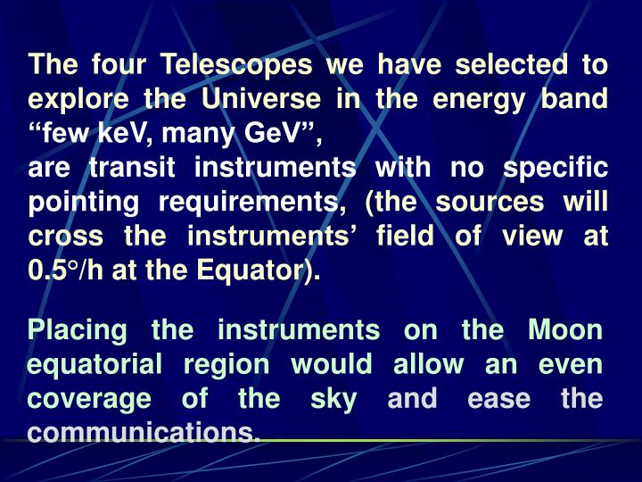 The four Telescopes we have selected to explore the Universe in the energy band