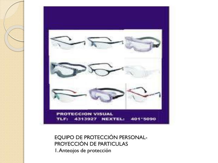EQUIPO DE PROTECCIÓN PERSONAL-PROYECCIÓN DE PARTICULAS