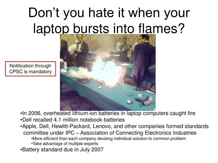 Don't you hate it when your laptop bursts into flames?