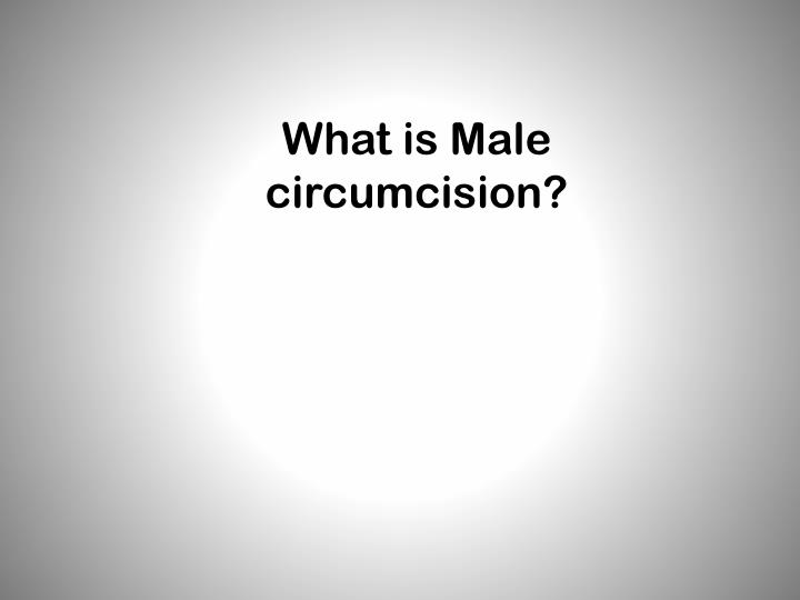 What is Male circumcision?