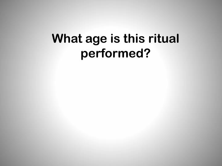 What age is this ritual performed?