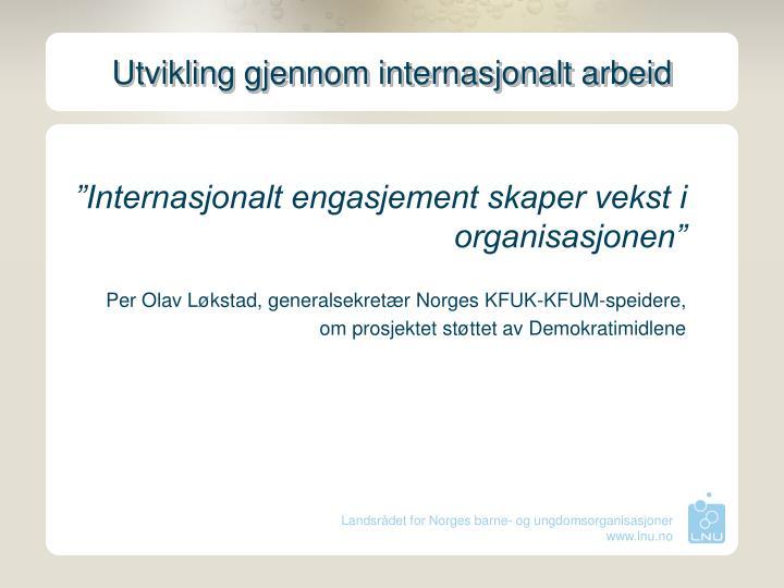 """""""Internasjonalt engasjement skaper vekst i organisasjonen"""""""
