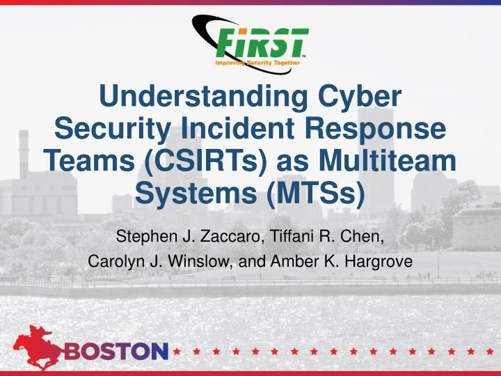 Understanding cyber security incident response teams csirts as multiteam systems mtss