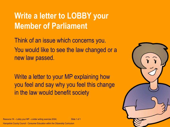 Write a letter to lobby your member of parliament