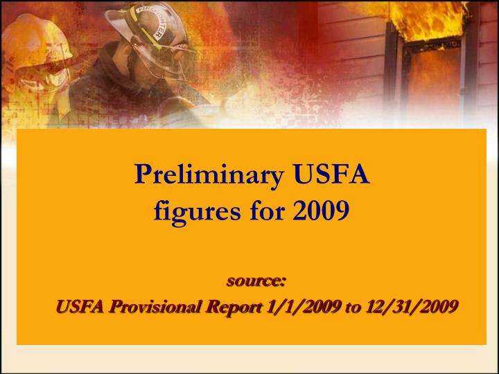 Preliminary usfa figures for 2009 source usfa provisional report 1 1 2009 to 12 31 2009