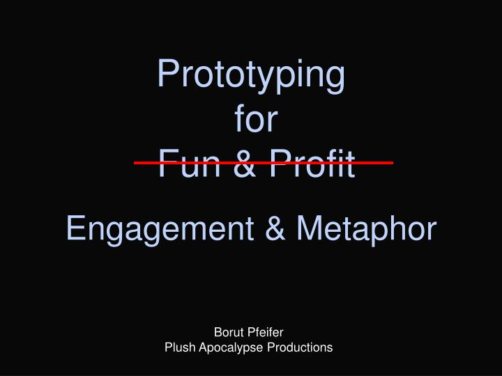 Prototyping for fun profit