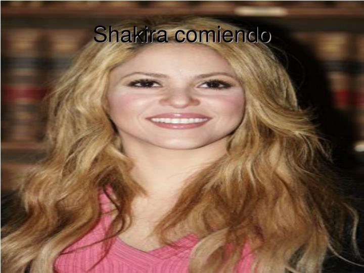 Shakira comiendo