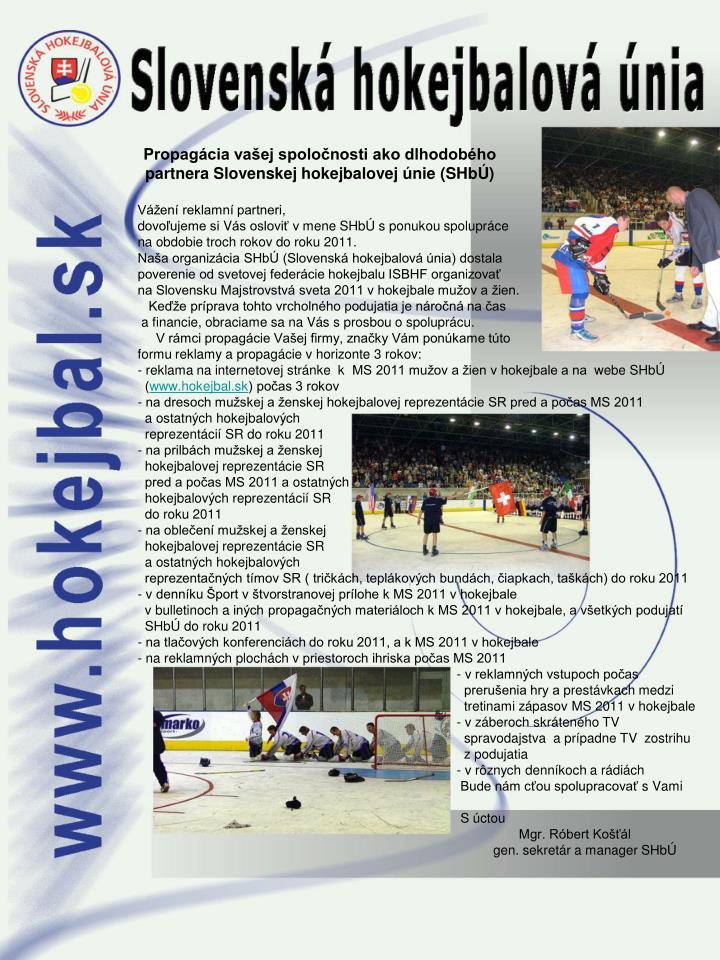Propagácia vašej spoločnosti ako dlhodobého partnera Slovenskej hokejbalovej únie (SHbÚ)