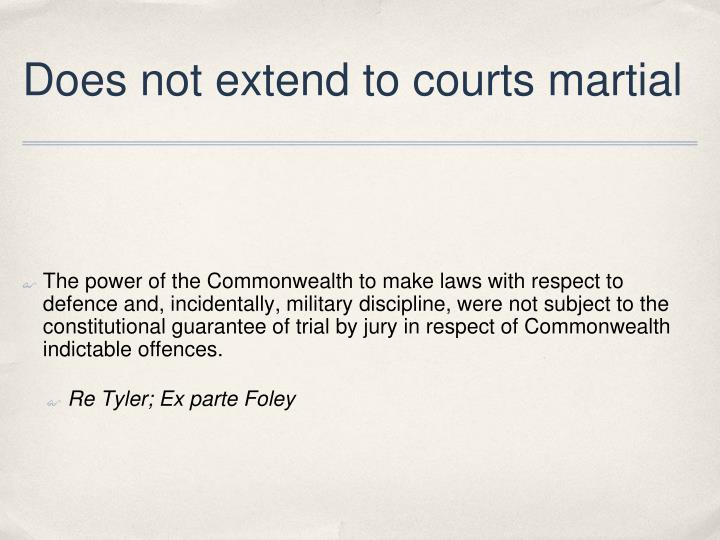 Does not extend to courts martial