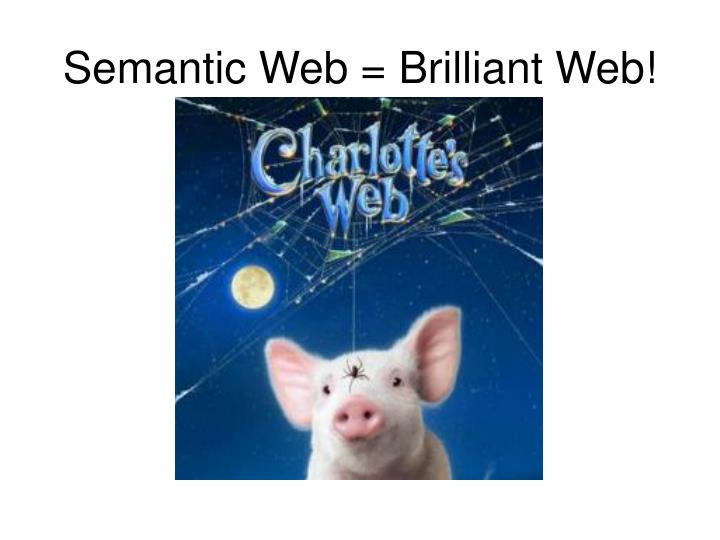 Semantic Web = Brilliant Web!