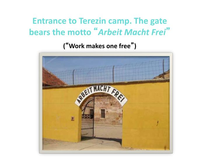 Entrance to Terezin camp. The gate bears the motto