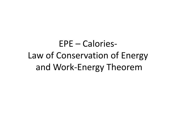 Epe calories law of conservation of energy and work energy theorem