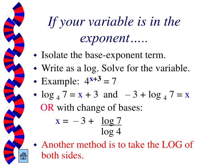 If your variable is in the exponent…..