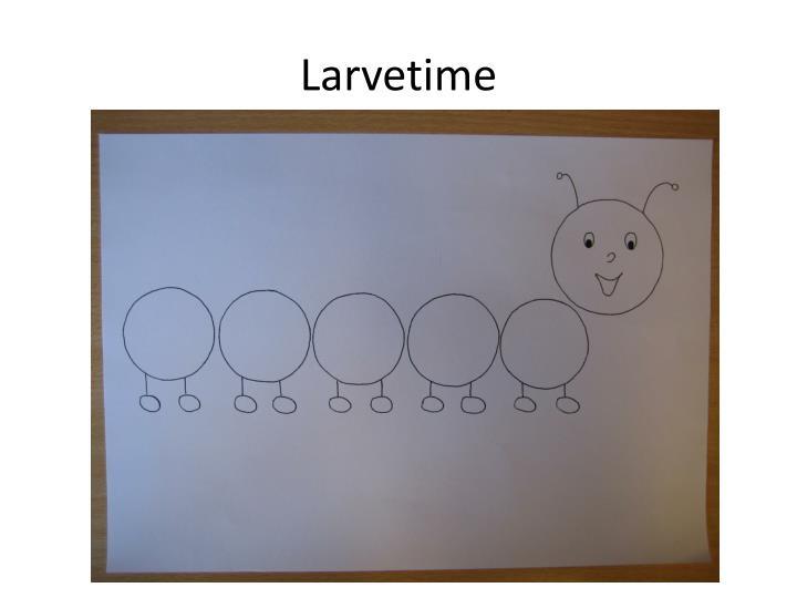 Larvetime
