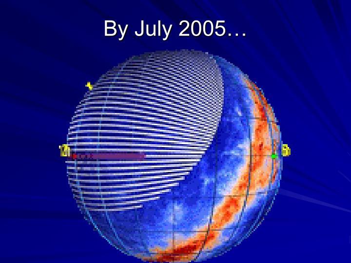 By July 2005…