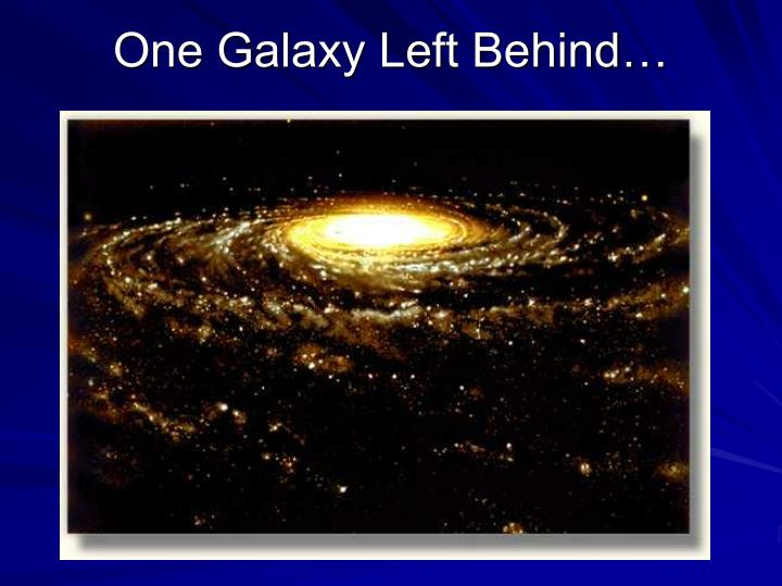 One Galaxy Left Behind…