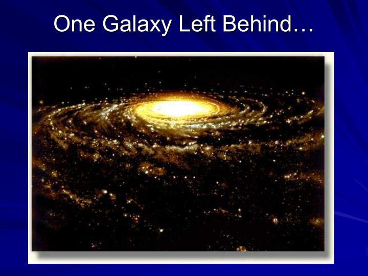 One Galaxy Left Behind…