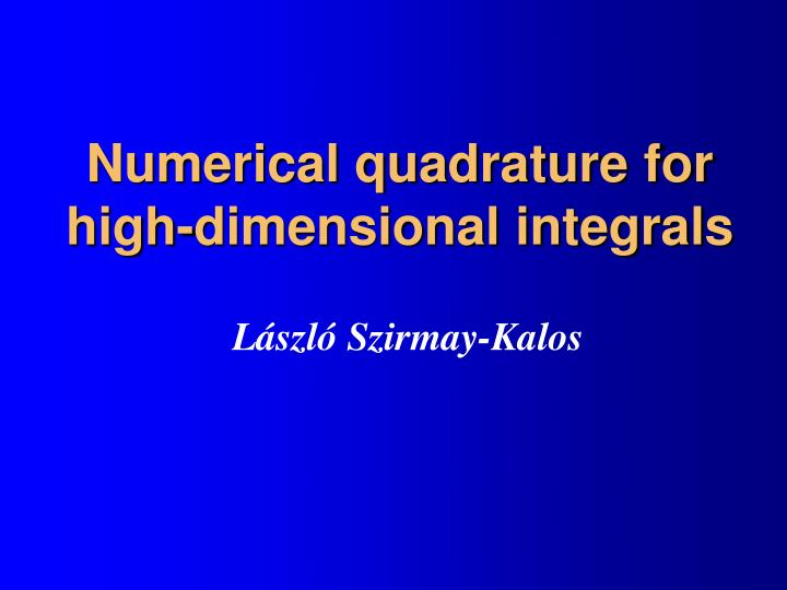 Numerical quadrature for high dimensional integrals