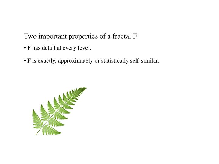 Two important properties of a fractal F