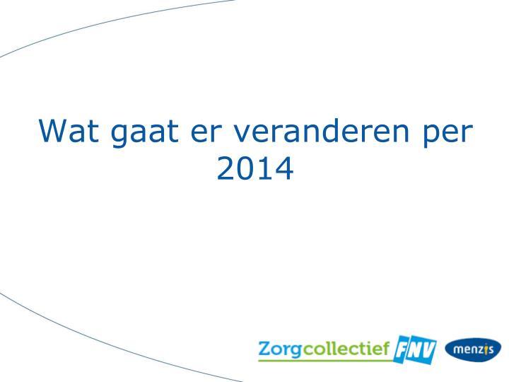 Wat gaat er veranderen per 2014