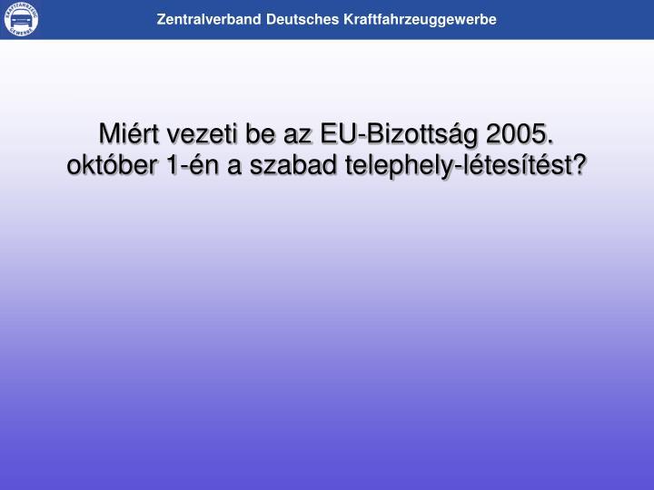 Miért vezeti be az EU-Bizottság 2005. október 1-én a szabad telephely-létesítést