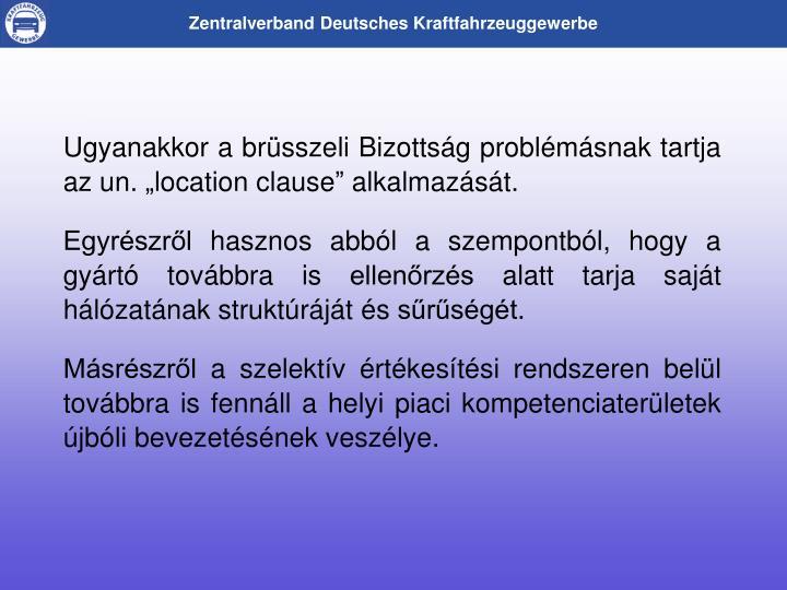"""Ugyanakkor a brüsszeli Bizottság problémásnak tartja az un. """"location clause"""" alkalmazását."""