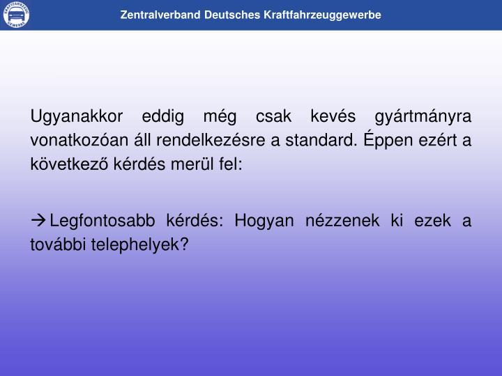 Ugyanakkor eddig mg csak kevs gyrtmnyra vonatkozan ll rendelkezsre a standard. ppen ezrt a kvetkez krds merl fel: