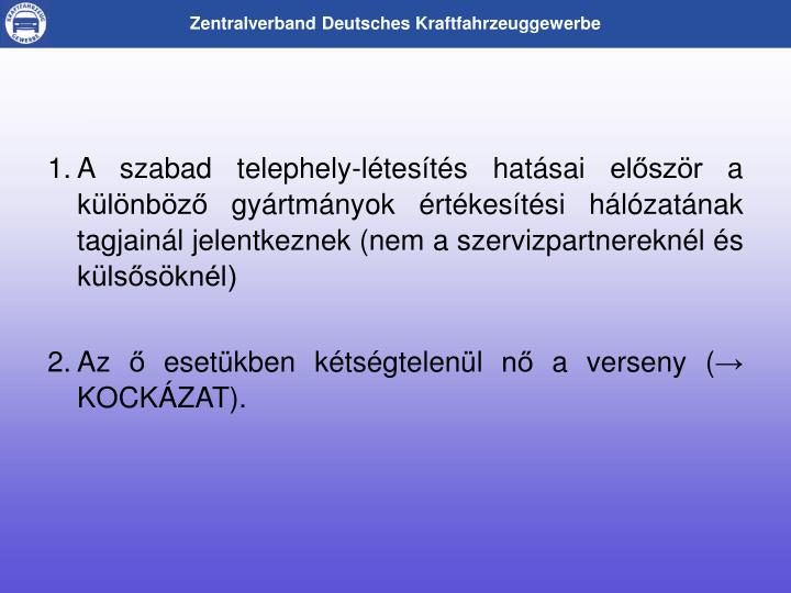 A szabad telephely-ltests hatsai elszr a klnbz gyrtmnyok rtkestsi hlzatnak tagjainl jelentkeznek (nem a szervizpartnereknl s klssknl)