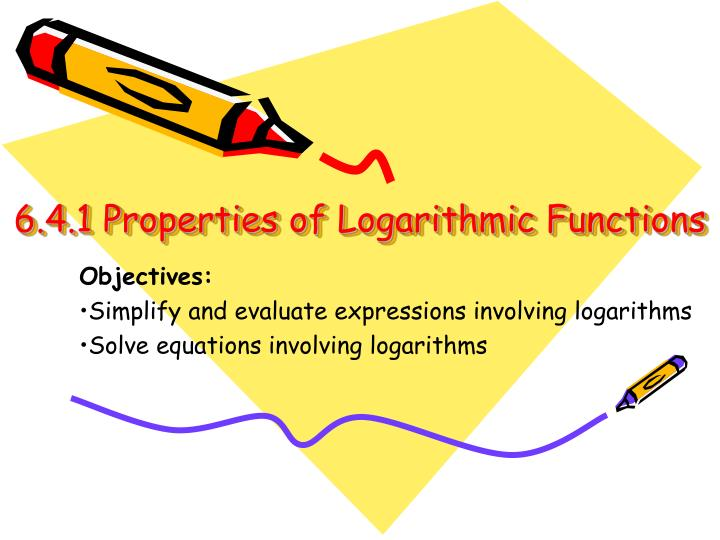 6.4.1 Properties of Logarithmic Functions