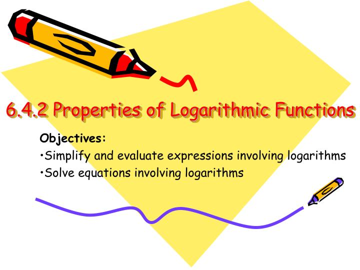 6.4.2 Properties of Logarithmic Functions