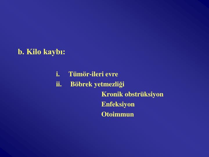 b. Kilo kaybı: