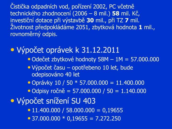Čistička odpadních vod, pořízení 2002, PC včetně technického zhodnocení (2006 – 8 mil.)