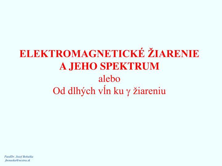 ELEKTROMAGNETICKÉ ŽIARENIE