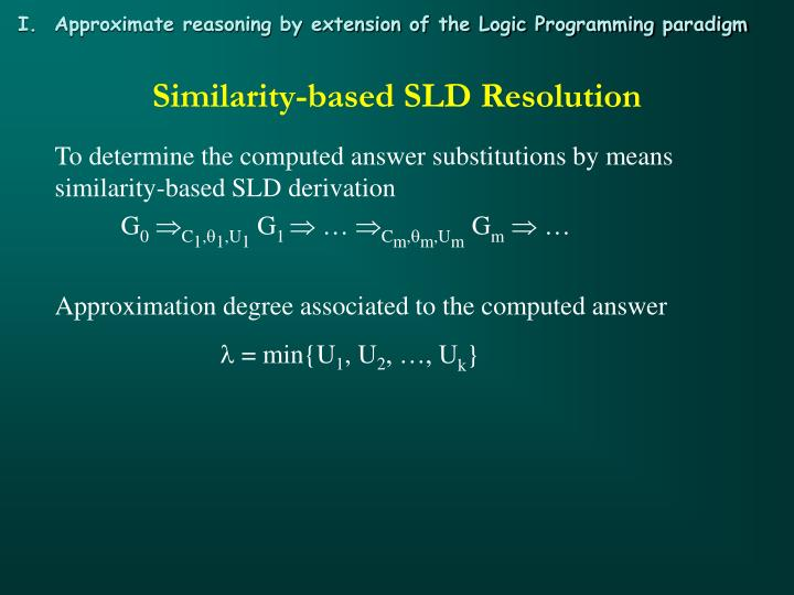I.  Approximate reasoning by extension of the Logic Programming paradigm