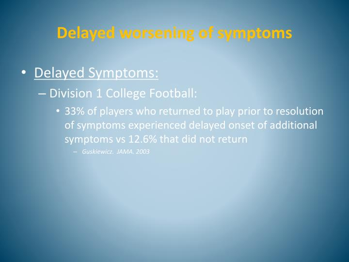 Delayed worsening of symptoms