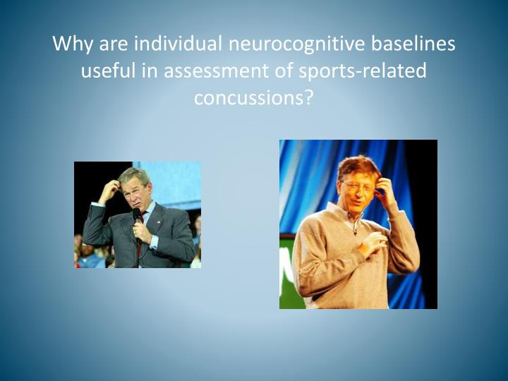 Why are individual neurocognitive baselines useful in assessment of sports-related concussions?