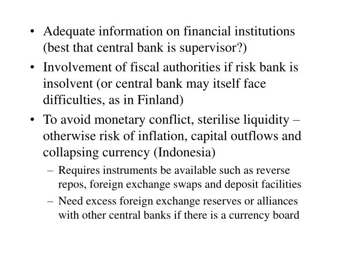 Adequate information on financial institutions (best that central bank is supervisor?)