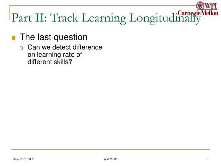 Part II: Track Learning Longitudinally