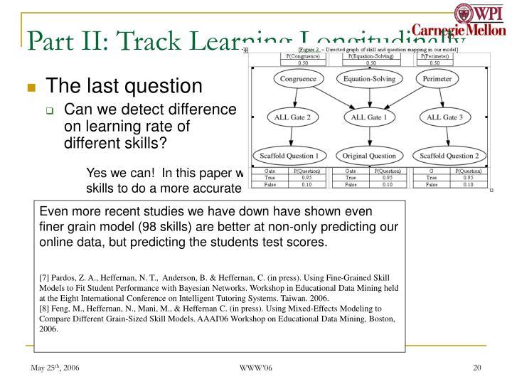 Part II: Track Learning Longitudinally