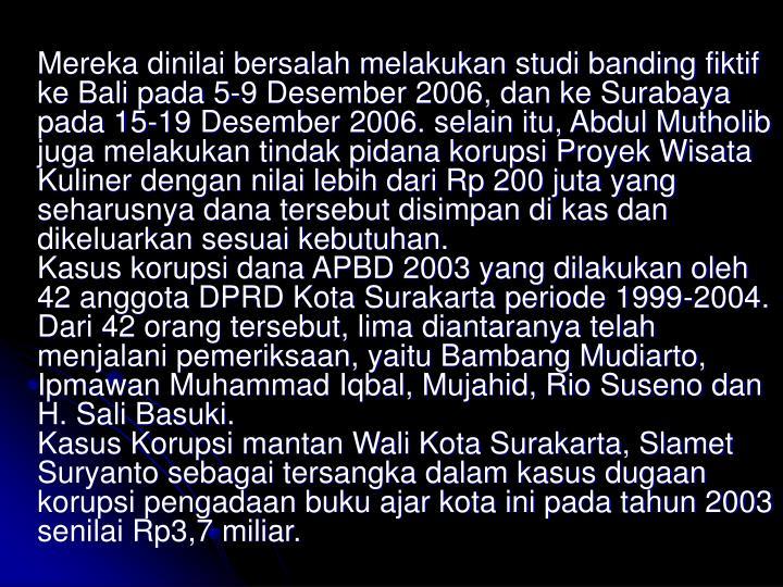 Mereka dinilai bersalah melakukan studi banding fiktif ke Bali pada 5-9 Desember 2006, dan ke Surabaya pada 15-19 Desember 2006. selain itu, Abdul Mutholib juga melakukan tindak pidana korupsi Proyek Wisata Kuliner dengan nilai lebih dari Rp 200 juta yang seharusnya dana tersebut disimpan di kas dan dikeluarkan sesuai kebutuhan.