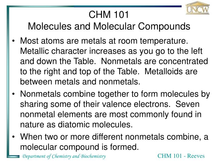 Most atoms are metals at room temperature.  Metallic character increases as you go to the left and down the Table.  Nonmetals are concentrated to the right and top of the Table.  Metalloids are between metals and nonmetals.