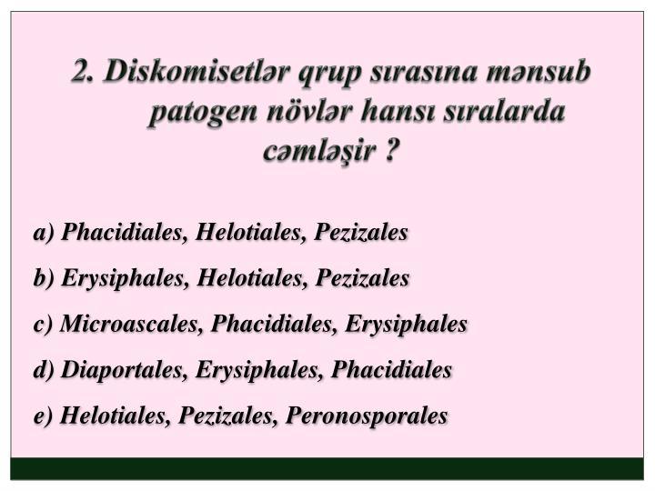 2. Diskomisetlər qrup sırasına mənsub patogen növlər hansı sıralarda