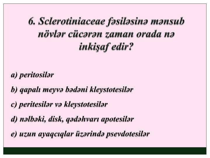 6. Sclerotiniaceae fəsiləsinə mənsub