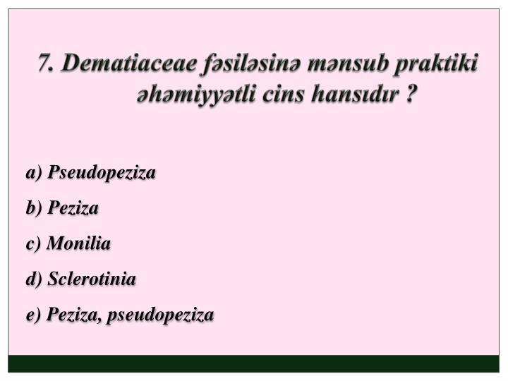 7. Dematiaceae fəsiləsinə mənsub praktiki əhəmiyyətli cins hansıdır