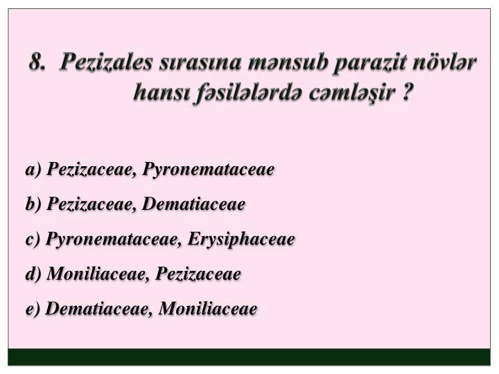 8.  Pezizales sırasına mənsub parazit növlər hansı fəsilələrdə cəmləşir