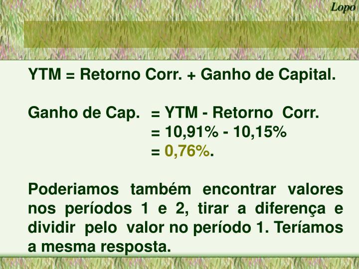 YTM = Retorno Corr. + Ganho de Capital.