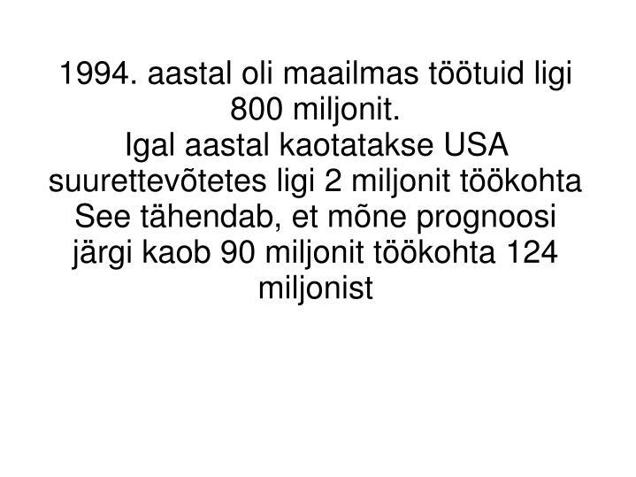 1994. aastal oli maailmas töötuid ligi 800 miljonit.
