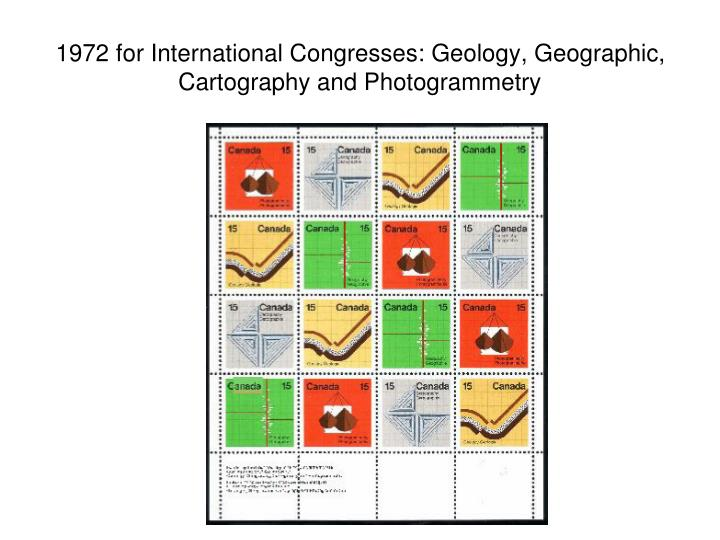 1972 for International Congresses: Geology, Geographic, Cartography and Photogrammetry