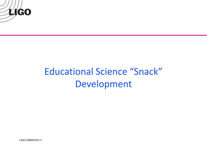 "Educational Science ""Snack"" Development"