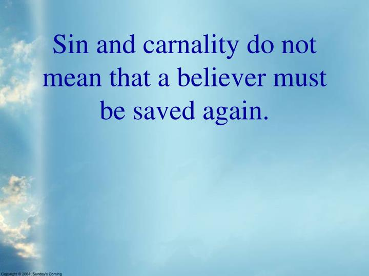 Sin and carnality do not mean that a believer must be saved again.